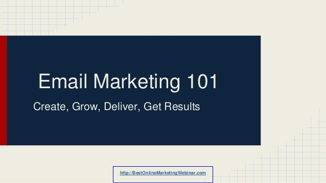 Email Marketing 101 Create, Grow, Deliver, Get Results http://BestOnlineMarketingWebinar.com