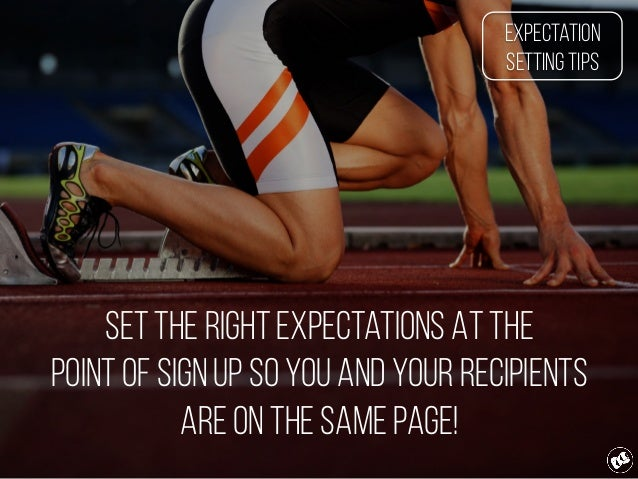 Set the right expectations At the point of sign Up so you and your recipients are on the same page! Expectation Setting Ti...