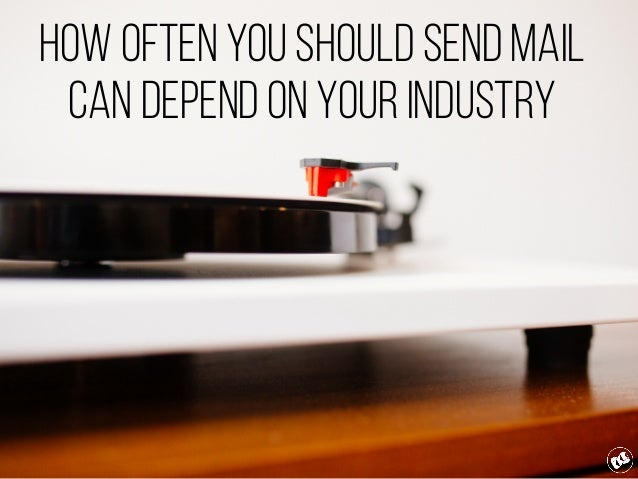 How often you should send mail can depend on your industry