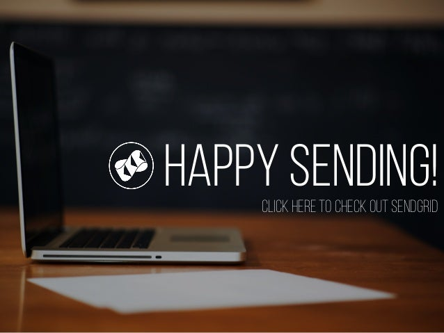 For more email Best Practices Visit our blog Happy Sending!Click here to Check out SendGrid