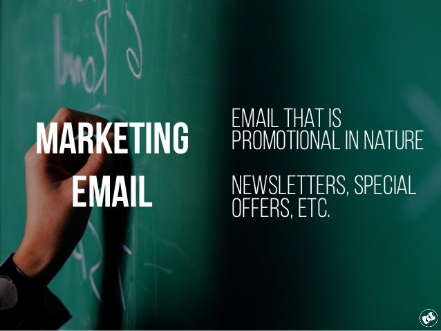Marketing Email Email that is promotional in nature Newsletters, special offers, etc.