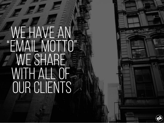 """We have an """"email motto"""" we share with all of our clients"""
