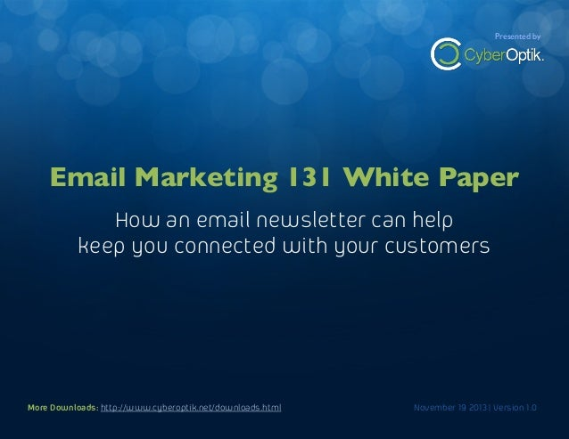 The Branding White Paper  Presented by  How an email newsletter can help keep you connected with your customers  Email Mar...