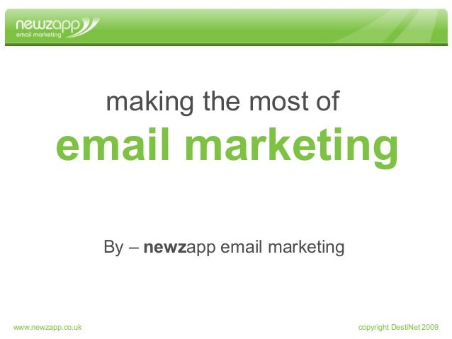email marketing making the most of By – newzapp email marketing copyright DestiNet 2009www.newzapp.co.uk