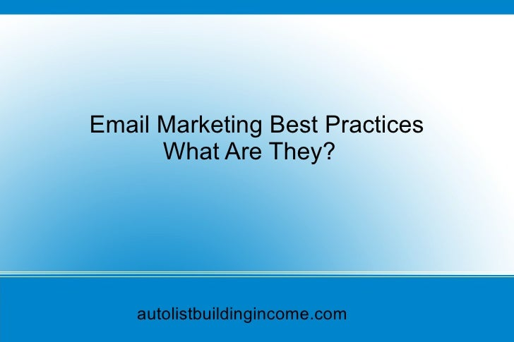 Email Marketing Best Practices  What Are They? autolistbuildingincome.com