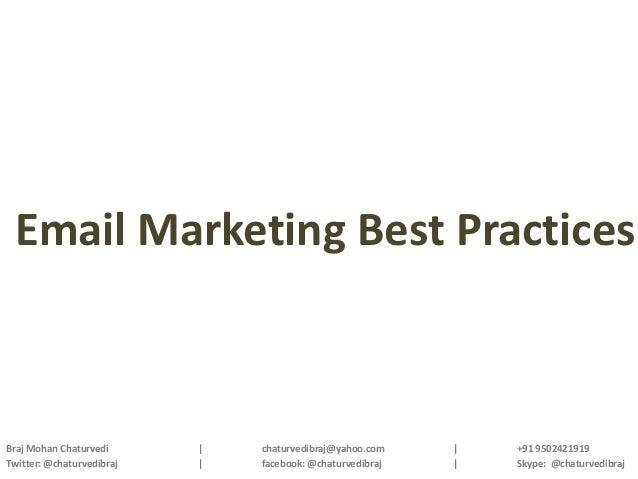 Email Marketing Best PracticesBraj Mohan Chaturvedi      |   chaturvedibraj@yahoo.com    |   +91 9502421919Twitter: @chatu...