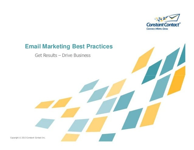 Email Marketing Best Practices Get Results – Drive Business Copyright © 2013 Constant Contact Inc.