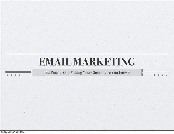 EMAIL MARKETING                           Best Practices for Making Your Clients Love You ForeverFriday, January 20, 2012
