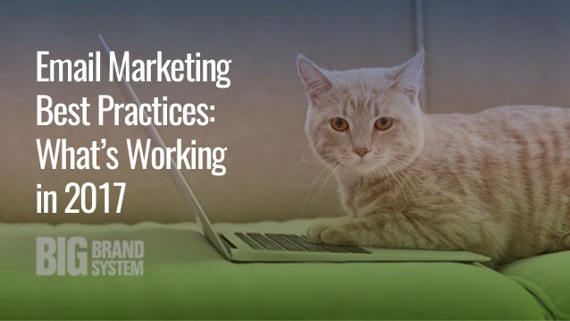 EmailMarketing BestPractices: What'sWorking in2017