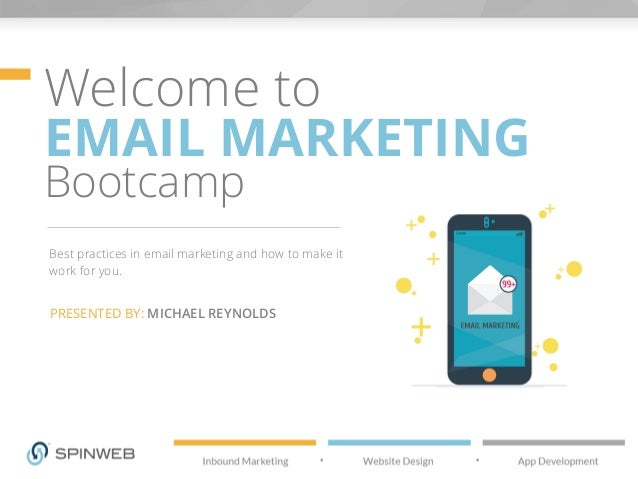 Welcome to  EMAIL MARKETING  Bootcamp  Best practices in email marketing and how to make it  work for you.  PRESENTED BY: ...