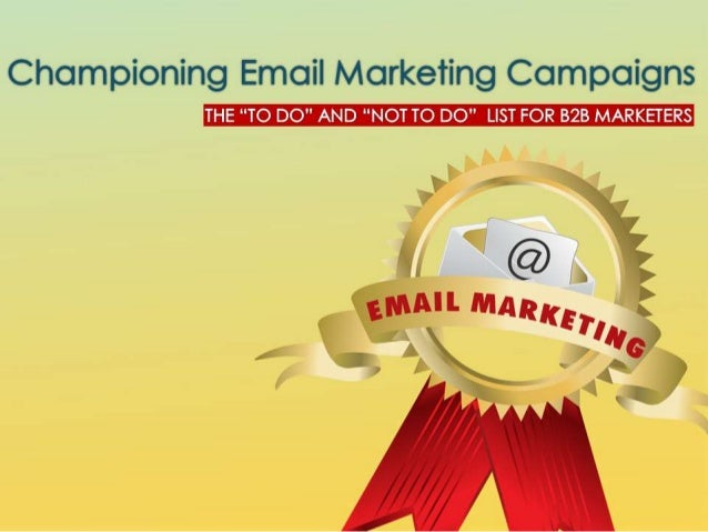 """Championlng Email Marketing Campaigns  THE """"TO DO"""" AND """"NOT TO DO"""" LIST FOR B2B MARKETERS"""