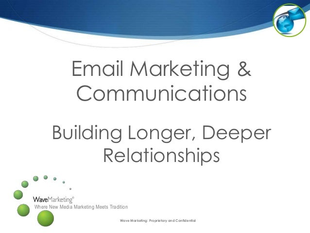 Where New Media Marketing Meets Tradition Email Marketing & Communications Building Longer, Deeper Relationships Wave Mark...
