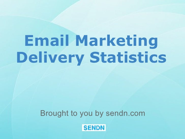 Email Marketing Delivery Statistics Brought to you by sendn.com