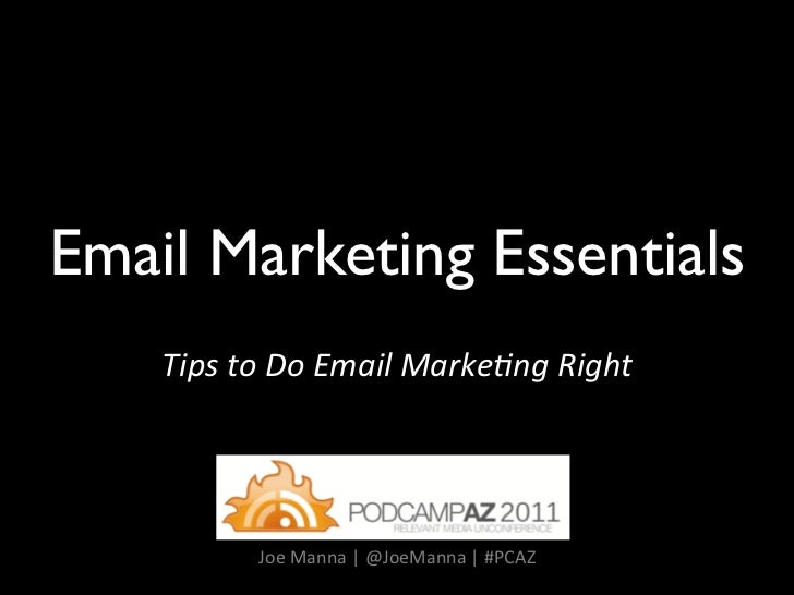 Email Marketing Essentials    Tips to Do Email Marke1ng Right               Joe Manna | @JoeManna | ...