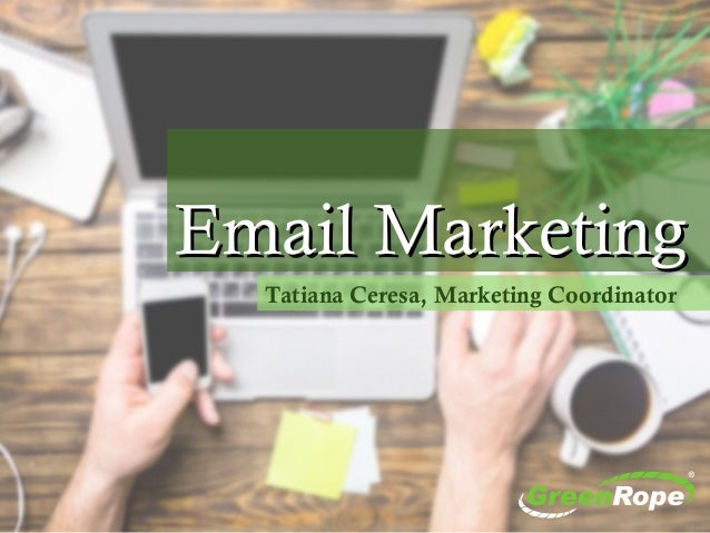 Email MarketingEmail Marketing Tatiana Ceresa, Marketing Coordinator