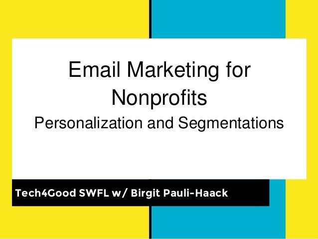 Email Marketing for Nonprofits Personalization and Segmentations Tech4Good SWFL w/ Birgit Pauli-Haack