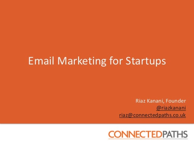 Email Marketing for Startups                        Riaz Kanani, Founder                                @riazkanani       ...