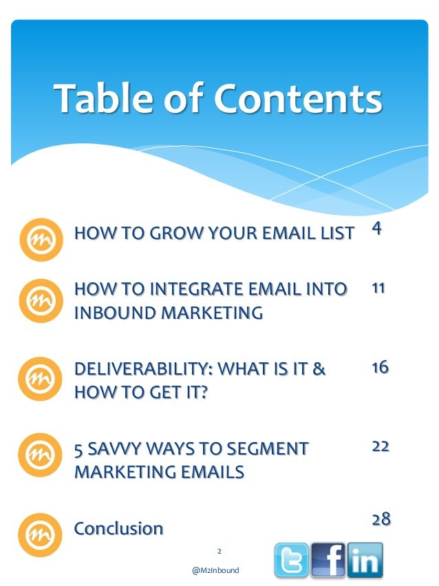 Table of Contents HOW TO GROW YOUR EMAIL LIST 4 HOW TO INTEGRATE EMAIL INTO INBOUND MARKETING  11  DELIVERABILITY: WHAT IS...