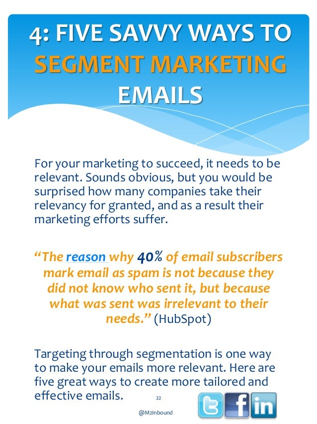 4: FIVE SAVVY WAYS TO SEGMENT MARKETING EMAILS For your marketing to succeed, it needs to be relevant. Sounds obvious, but...