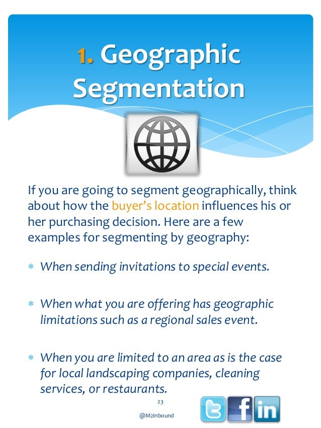 1. Geographic Segmentation  If you are going to segment geographically, think about how the buyer's location influences hi...