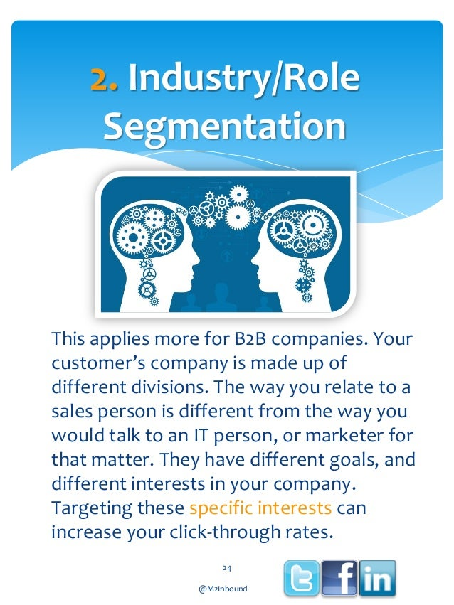 2. Industry/Role Segmentation  This applies more for B2B companies. Your customer's company is made up of different divisi...