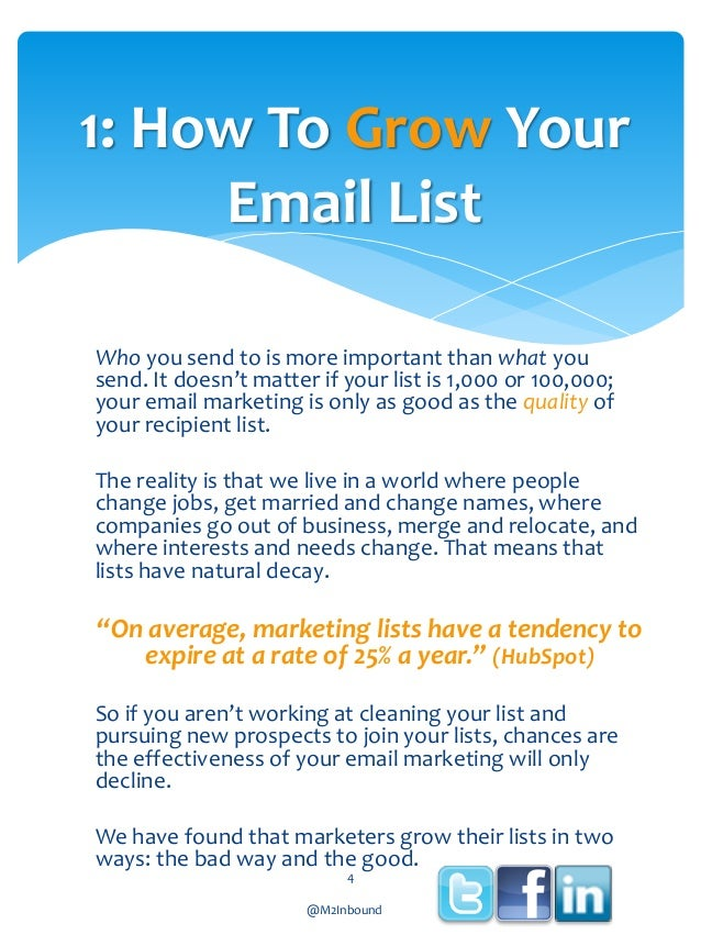 1: How To Grow Your Email List Who you send to is more important than what you send. It doesn't matter if your list is 1,0...