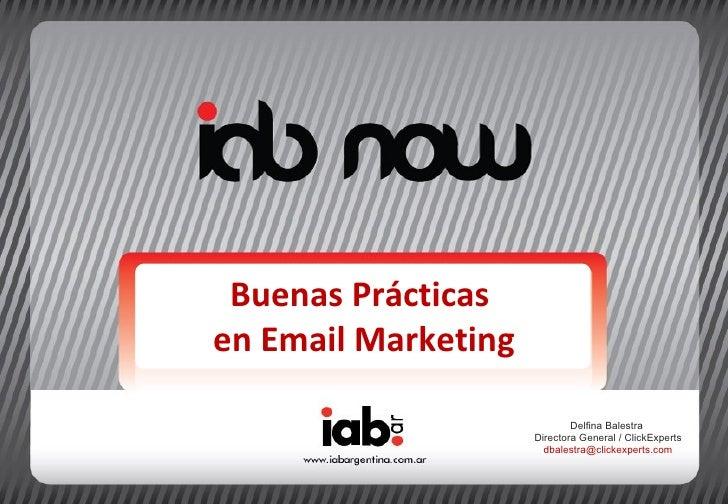 Buenas Prácticas  en Email Marketing Delfina Balestra  Directora General / ClickExperts dbalestra @clickexperts.com
