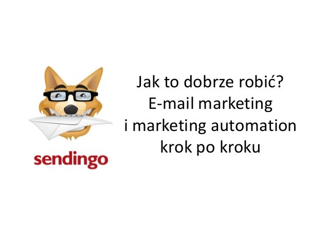 Jak to dobrze robid?E-mail marketingi marketing automationkrok po kroku