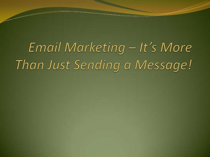 Email Marketing – It's More Than Just Sending a Message!<br />