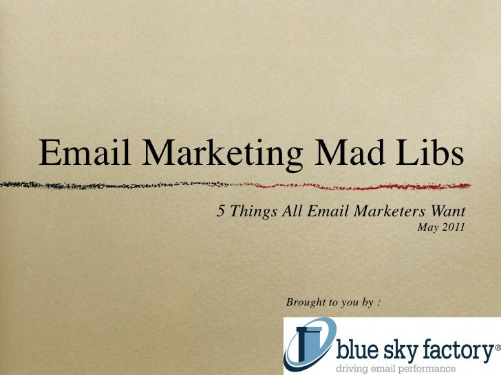 Email Marketing Mad Libs          5 Things All Email Marketers Want                                         May 2011      ...