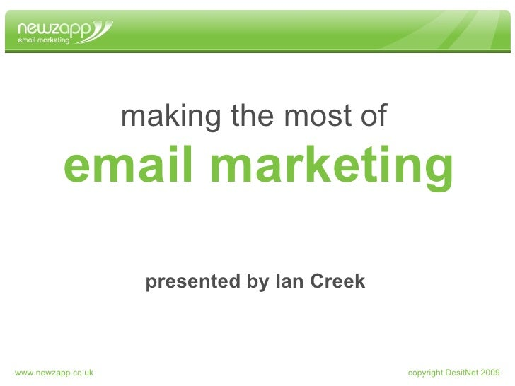 email marketing making the most of presented by Ian Creek copyright DesitNet 2009 www.newzapp.co.uk