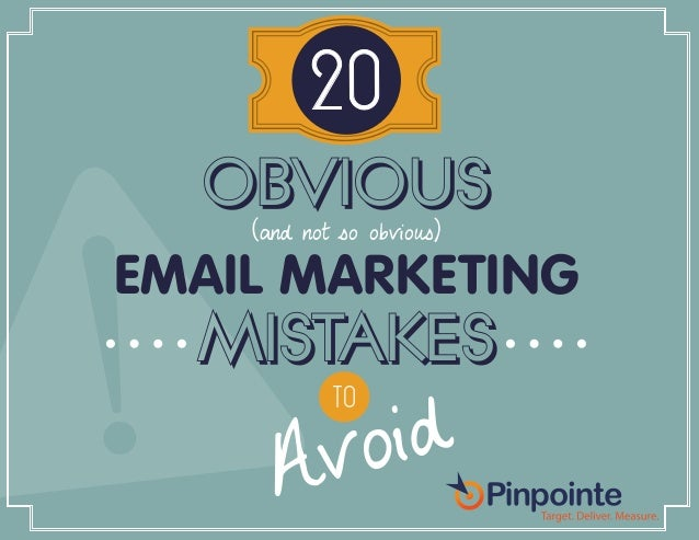 EMAIL MARKETING MISTAKES TO AVOID (800) 920-7227 | www.pinpointe.com 20 OBVIOUS (and not so obvious) EMAIL MARKETING MISTA...