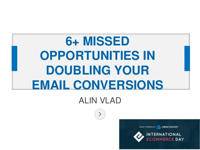ALIN VLAD 6+ MISSED OPPORTUNITIES IN DOUBLING YOUR EMAIL CONVERSIONS