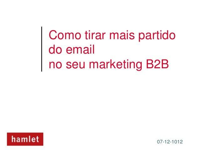 Como tirar mais partidodo emailno seu marketing B2B                   07-12-1012