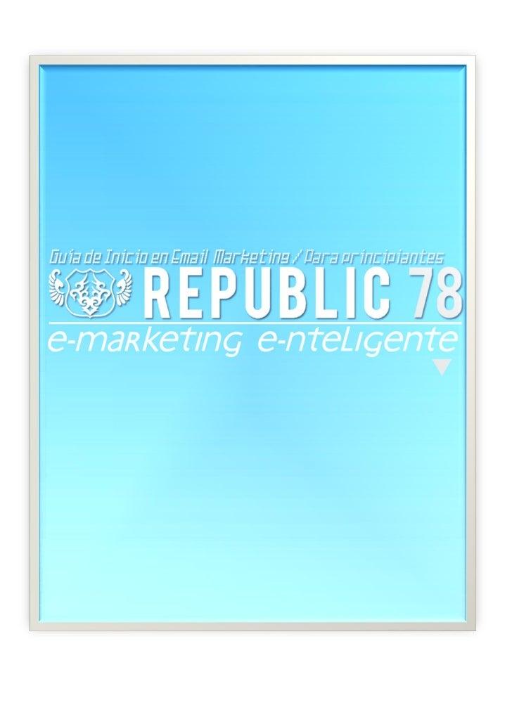 Guía para el Principiante en Email Marketing Republic 78 · Proveedor de servicios deEmail Marketing · www.Republic78.comTa...