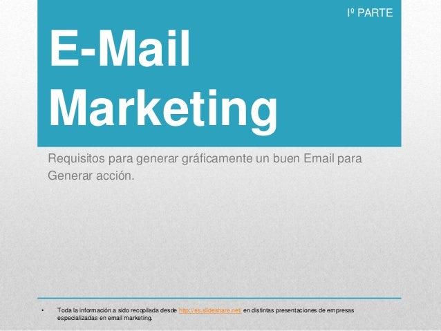 E-Mail Marketing Requisitos para generar gráficamente un buen Email para Generar acción. Iº PARTE • Toda la información a ...