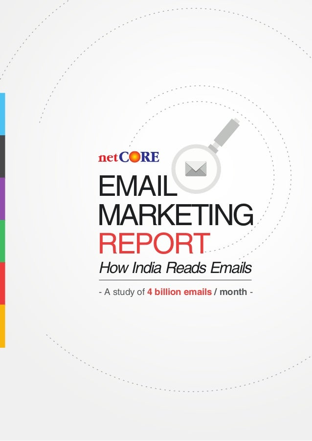 EMAIL MARKETING REPORT - A study of / month -4 billion emails How India Reads Emails