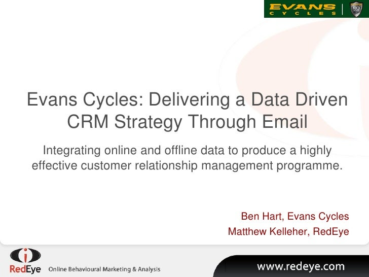 Evans Cycles: Delivering a Data Driven    CRM Strategy Through Email  Integrating online and offline data to produce a hig...