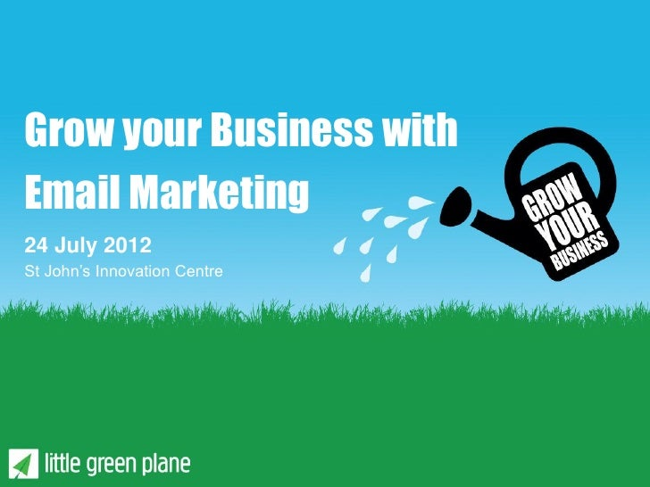 Grow your Business withEmail Marketing24 July 2012St John's Innovation Centre