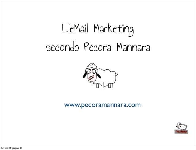www.pecoramannara.comL'eMail Marketingsecondo Pecora Mannaralunedì 24 giugno 13