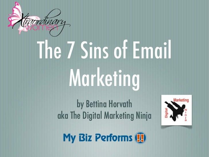 The 7 Sins of Email    Marketing        by Bettina Horvath  aka The Digital Marketing Ninja