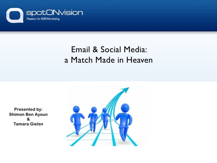 Email & Social Media:                    a Match Made in Heaven       Presented by: Shimon Ben Ayoun        &   Tamara Gie...