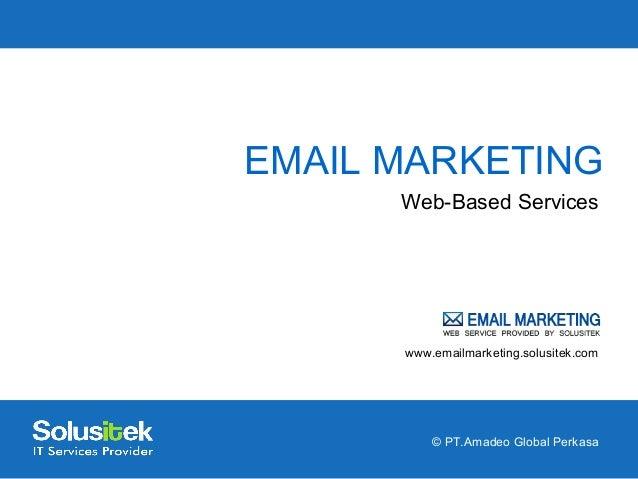 EMAIL MARKETING Web-Based Services  www.emailmarketing.solusitek.com  © PT.Amadeo Global Perkasa