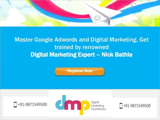 Master Google Adwords and Digital Marketing, Get  trained by renowned  Digital Marketing Expert – Nick Bathla  Register Now