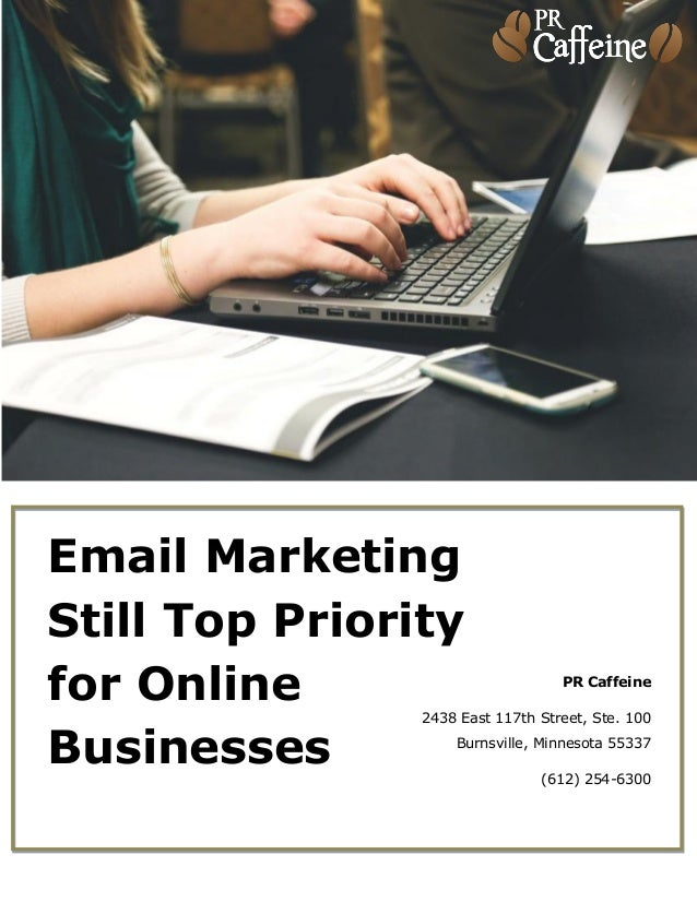 Email Marketing Still Top Priority for Online Businesses PR Caffeine 2438 East 117th Street, Ste. 100 Burnsville, Minnesot...