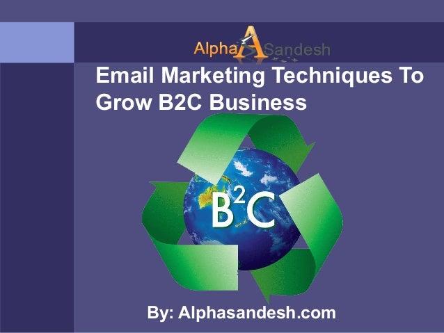 Email Marketing Techniques ToGrow B2C BusinessBy: Alphasandesh.com
