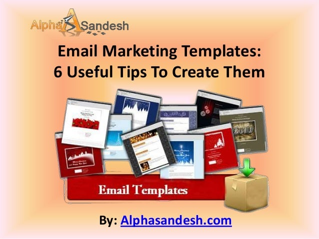 Email Marketing Templates:6 Useful Tips To Create ThemBy: Alphasandesh.com