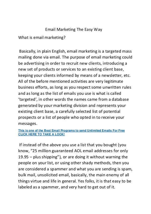 Email Marketing The Easy Way What is email marketing? Basically, in plain English, email marketing is a targeted mass mail...