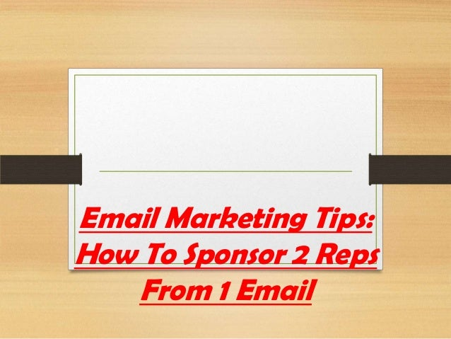 Email Marketing Tips: How To Sponsor 2 Reps From 1 Email