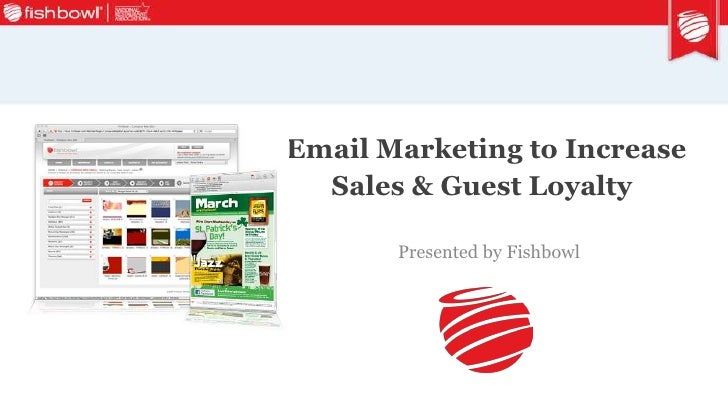 Email Marketing to Increase  Sales & Guest Loyalty       Presented by Fishbowl